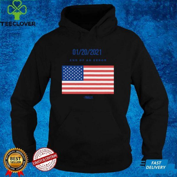 01 20 2021 End Of An Error Finaly American Flag shirt