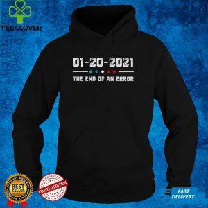 01 20 2021 the end of an error tshirt