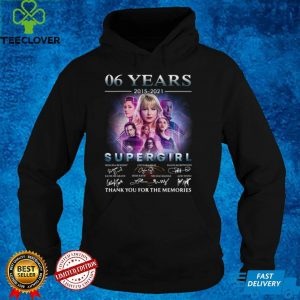 06 Years 2015 2021 Supergirl Signatures Thank You For The Memories Shirt