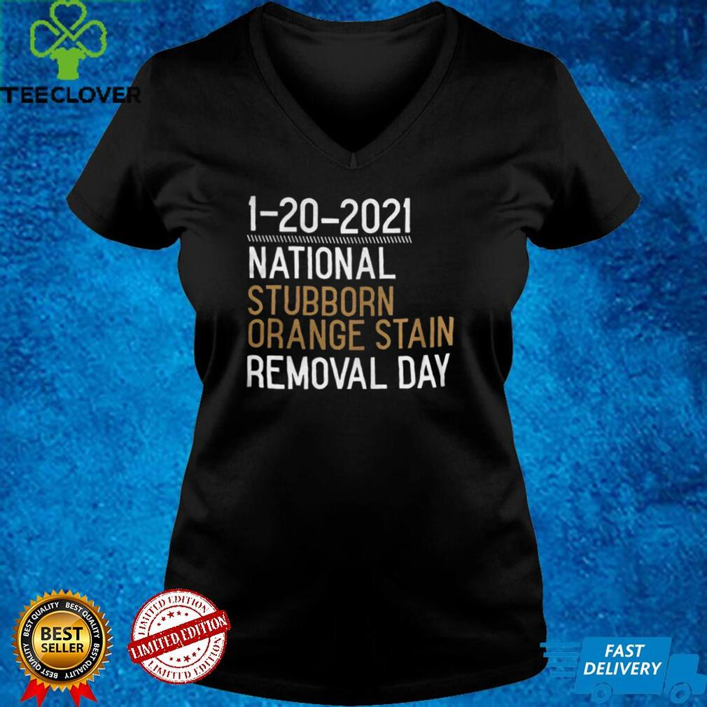 1 20 2021 National Stubborn Orange Stain Removal Day shirt