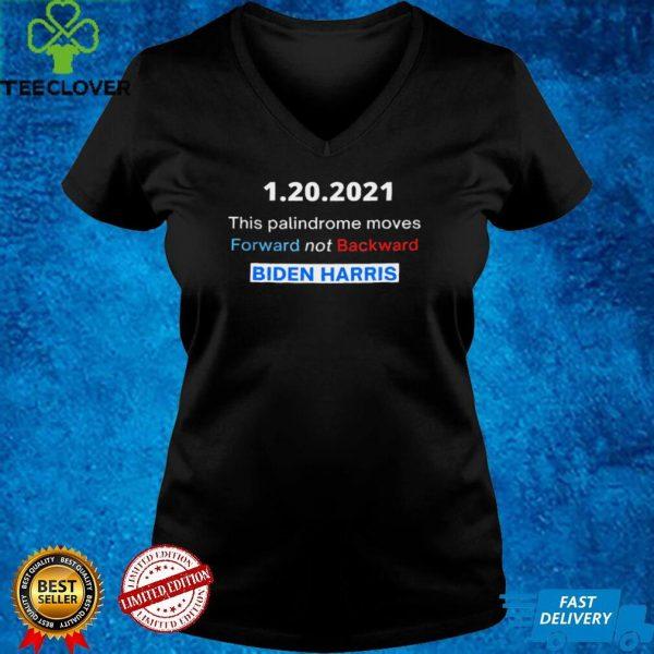 1 20 2021 this palindrome move forward not backward Biden Harris shirt