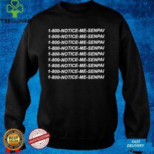 1 800 Notice Me Senpai shirt