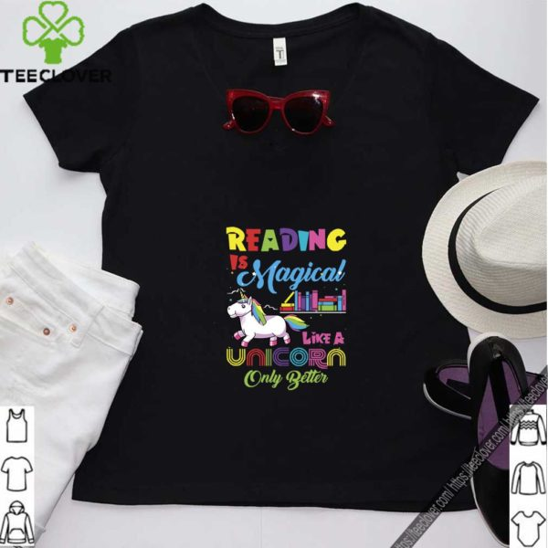 Reading Is Magical Like A Unicorn Only Better T-Shirt