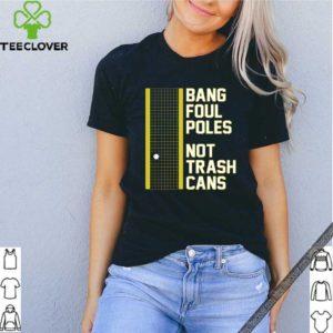 BANG FOUL POLES NOT TRASH CANS UNISEX T-SHIRT