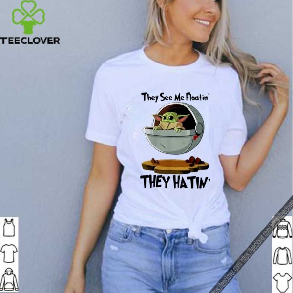 Baby Yoda They See Me Floatin' They Hatin' Shirt