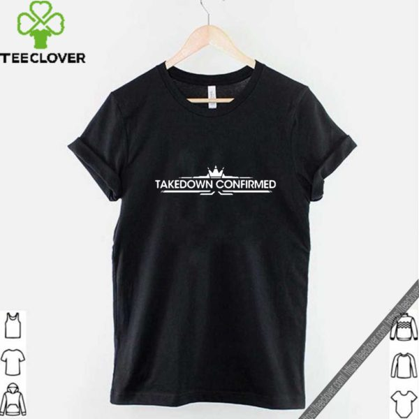 Crown Takedown Confirmed Shirt
