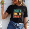 Don't Be A Nancy Pelosi T-Shirt