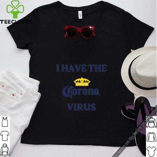 I Have The Corona Virus Beer shirt