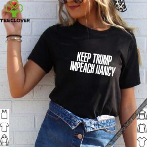 Keep Trump Impeach Nancy Shirt