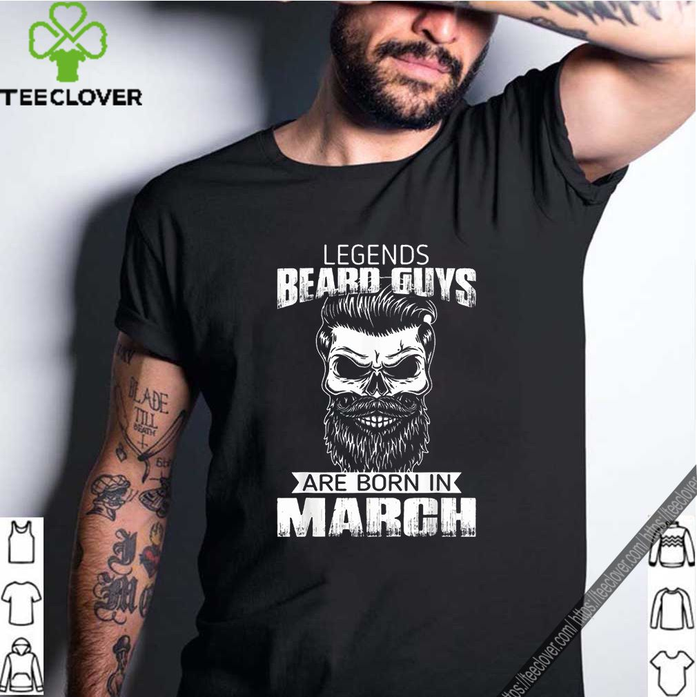 Legends Beard Guys Born In March Month Shirt