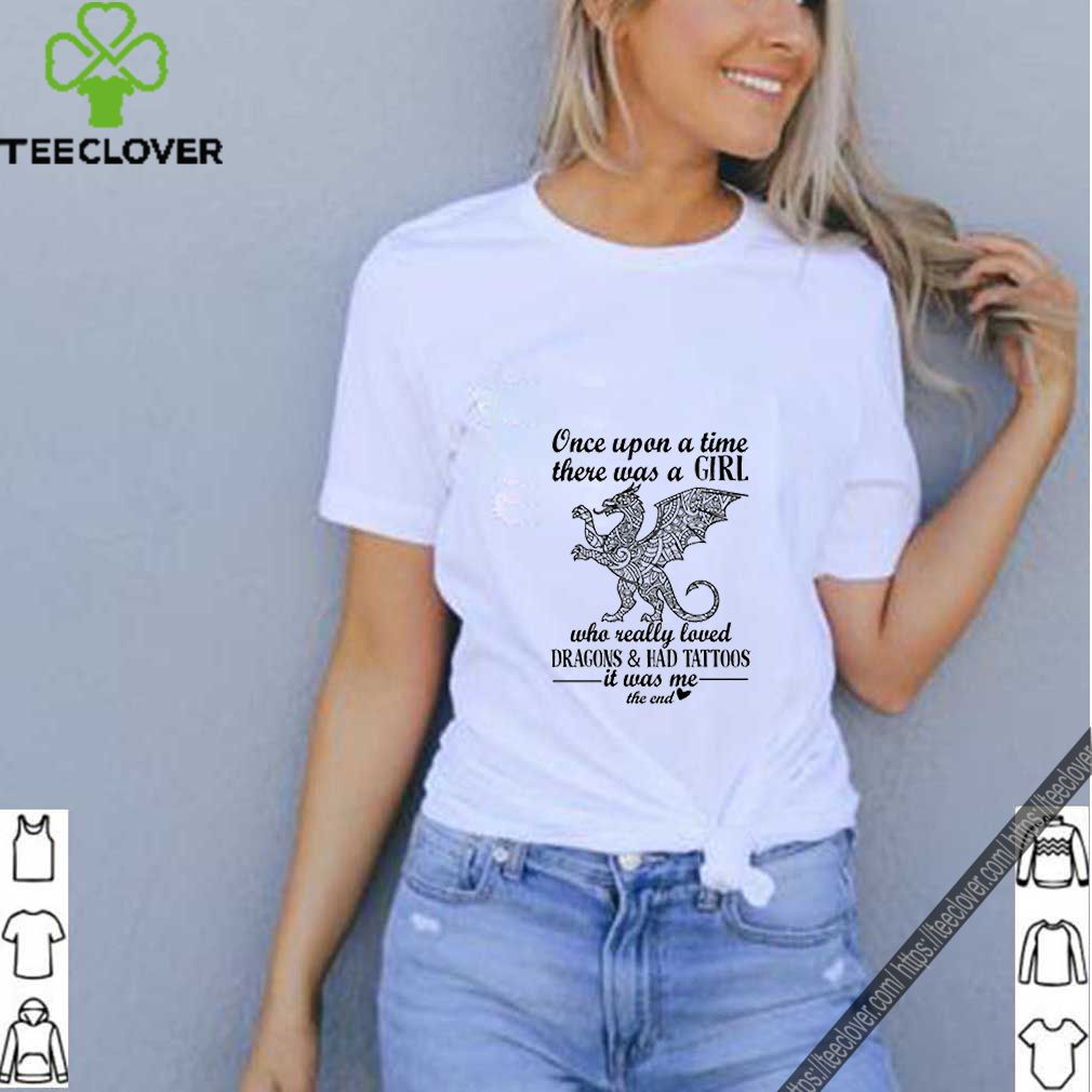 Once upon a time there was girl who really loved Dragon and Had Tattoos shirt