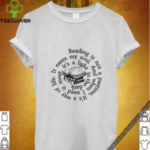 Reading is not a pastime it's a way of life it eases my soul shirt