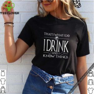 Top I Drink And I Know Things – Saint Patrick Day shirt