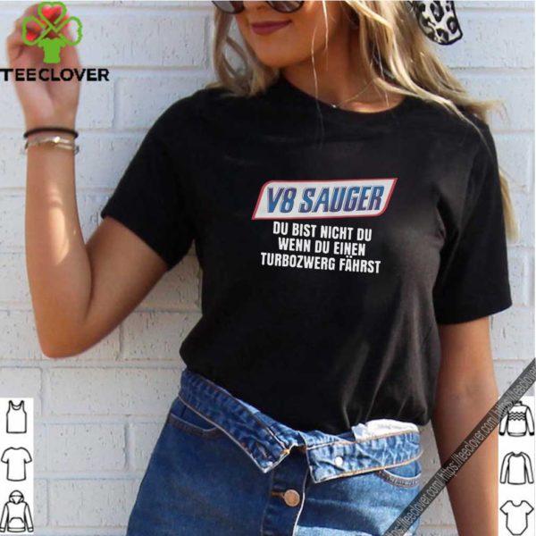 V8 Sauger Du Bist Nicht Du Shirt