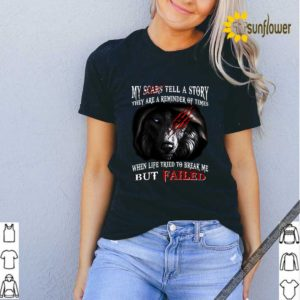Wolf my scars tell a story they are a reminder of times shirt