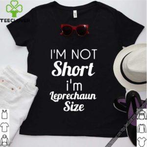 Premium I'm Not Short I'm Leprechaun Size Saint Patty's Day shirt