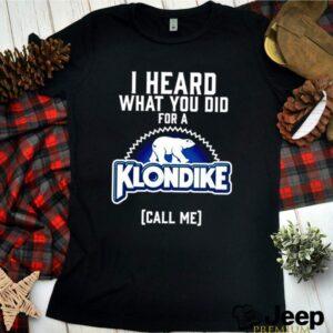 Bear I heard what you did for a Klondike call me shirt 2