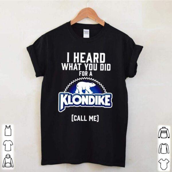Bear I heard what you did for a Klondike call me shirt 3