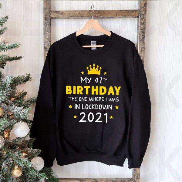 My 47th Birthday Funny Lockdown Slogan shirt Ideal for present Friends quarantine T Shirt 3
