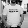 This Makes Jim Crow LooThis Makes Jim Crow Look Like Jim Eagle Shirtk Like Jim Eagle Shirt
