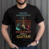 Vintage Guitarist Birthday Shirt Never Underestimate Old Man Guitar Player Fathers Day T-Shirt 1