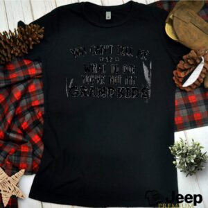 me what to do youre not my grandkids shirt 2