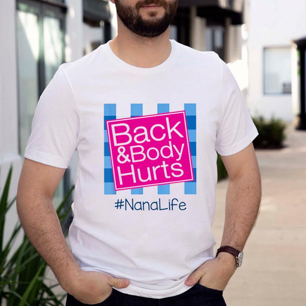Back and body hurts nanalife shirt 7
