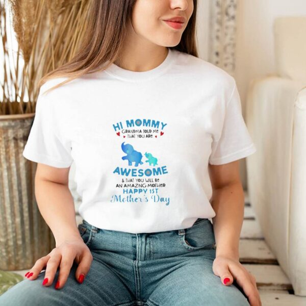 Hi-mommy-grandma-tole-me-that-you-are-awesome-and-that-you-will-be-an-amazing-mother-happy-1st-mother_s-day-Olivia-shirt
