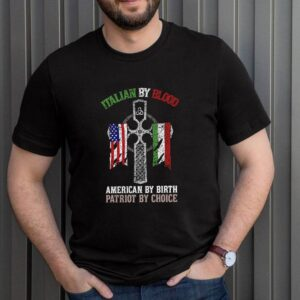 Italian by blood American by birth Patriot by choice shirt