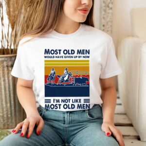 Most Old Men Would Have Given Up By Now Im Not Like Most Old Men Team Penning Vintage Shirt 3