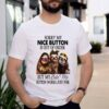 Sloth Sorry My Nice Button Is Out Of Order But My Bite Me Button Works Just Fine Shirt