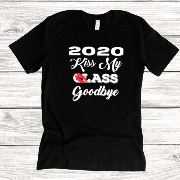 2020 Kiss My Class Goodbye Lip Shirt