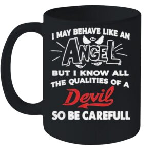 May behave like an but I know all the qualities of a devil so be careful shirt