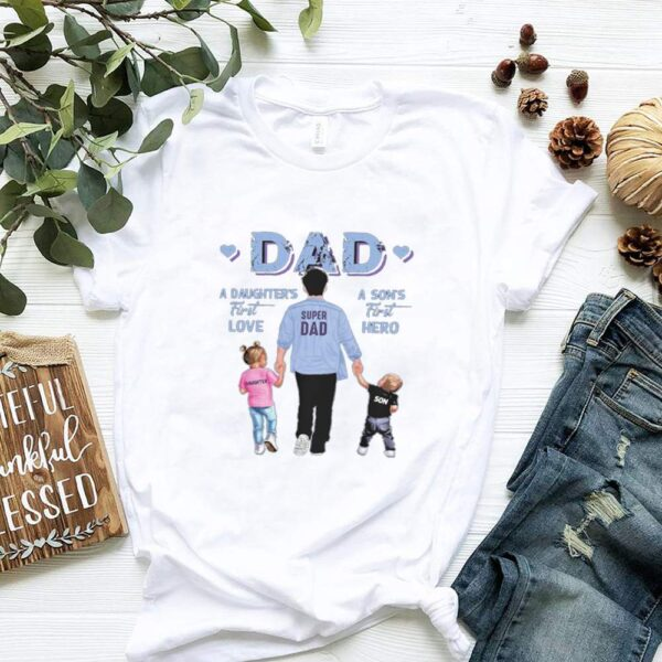A sons first hero dad a daughters first love shirt