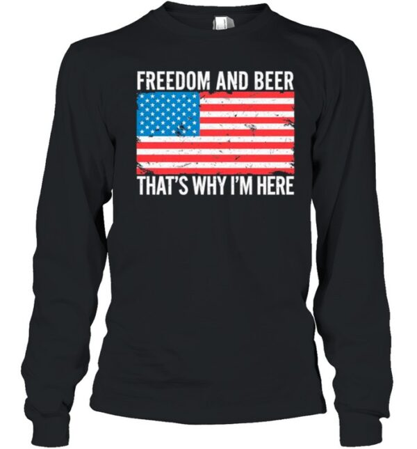 American Flag Freedom And Beer Thats Why Im Here shirt