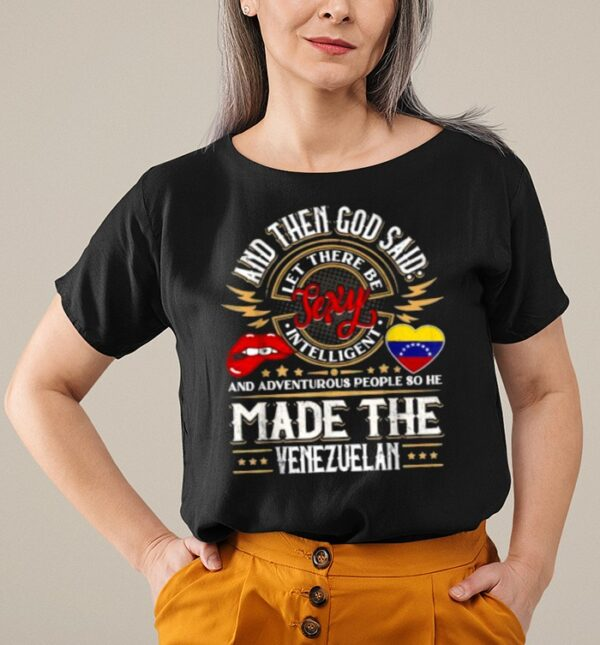 And Then God Said And Adventurous People SO He Made The Venezuelan Quote T Shirt