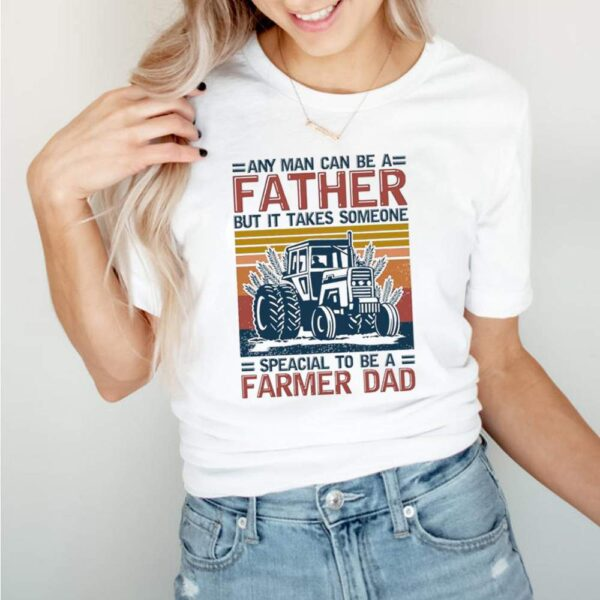 Any Man Can Be A Father But It Takes Someone Special To Be A Farmer Dad Vintage shirt 1