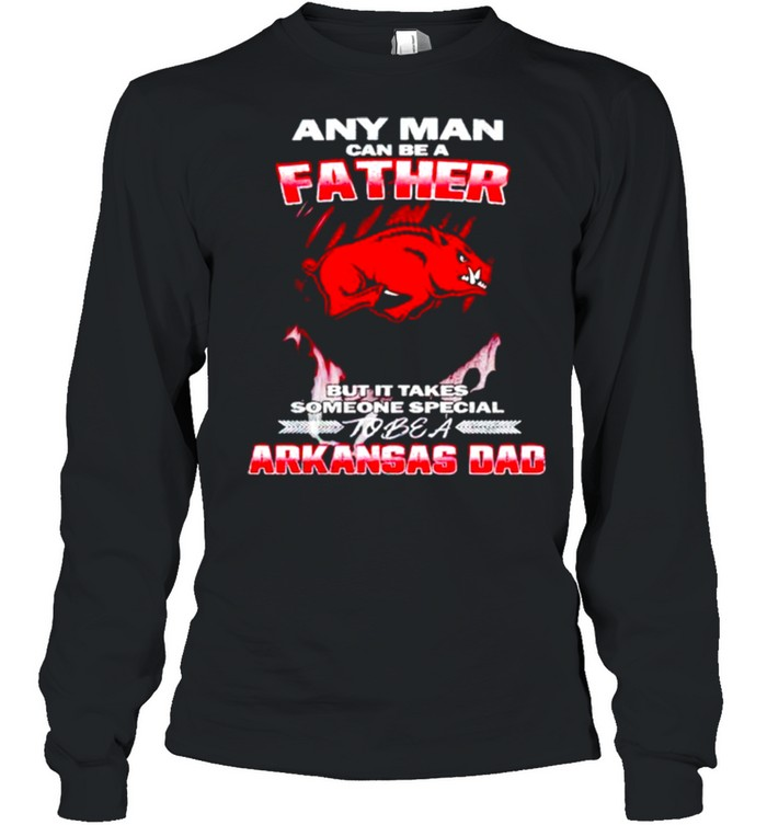 Any man can be a father but it takes someone special to be a Arkansas Dad shirt 8