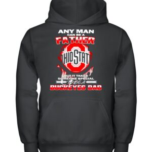 Any man can be a father but it takes someone special to be a Buckeyes Dad shirt