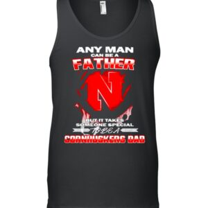 Any man can be a father but it takes someone special to be a Cornhuskers Dad shirt