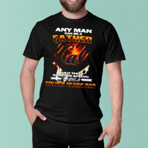 Any man can be a father but it takes someone special to be a Golden Bears Dad shirt