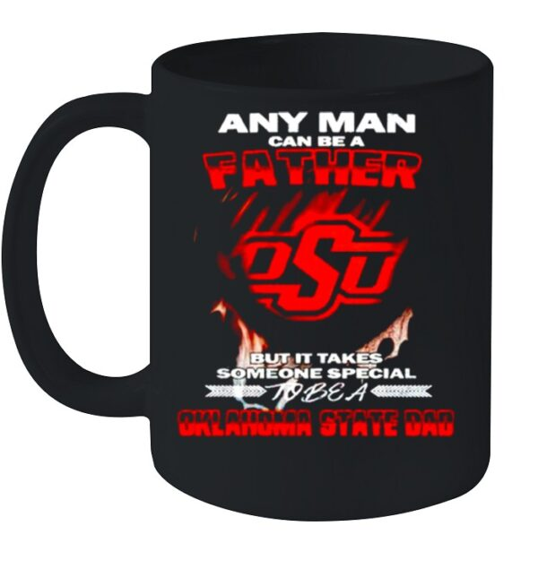 Any man can be a father but it takes someone special to be a Oklahoma State Dad shirt