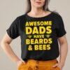 Awesome Dads have beards and Bee Beekeeping Dad Beard Father T Shirt