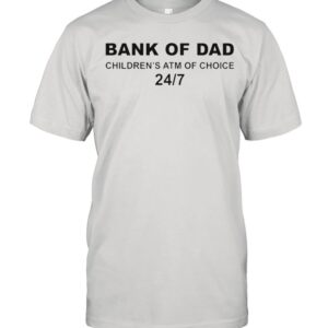Bank of Dad childrens ATM of choice shirt