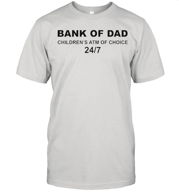 Bank of Dad childrens ATM of choice shirt 10