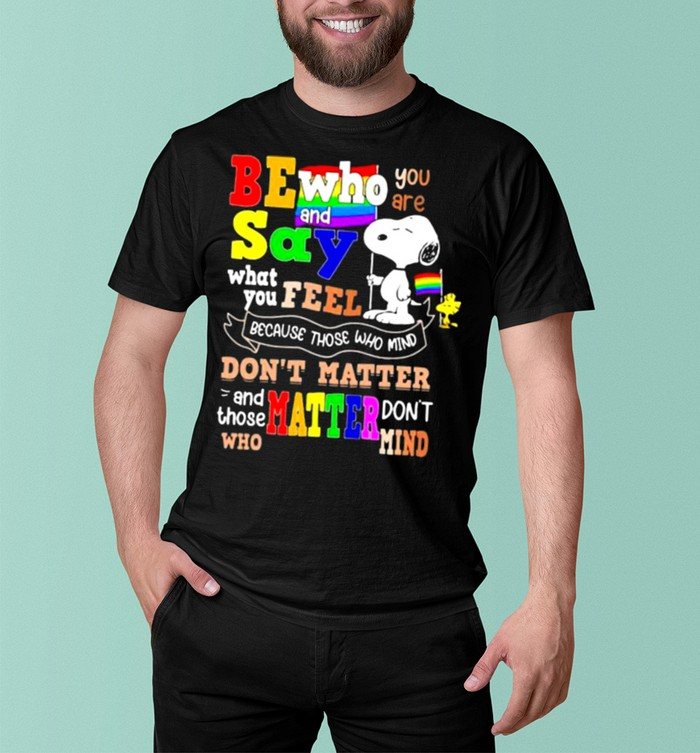 Be who you are and say what you feel because those who mind dont matter snoopy lgbt shirt 6