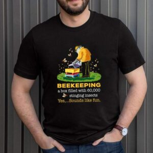 Beekeeping A Box Filled With 60000 Stinging Insects Yes Sounds Shirt