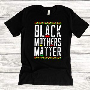 Black Mothers Matter African American Lives Mothers Day shirt