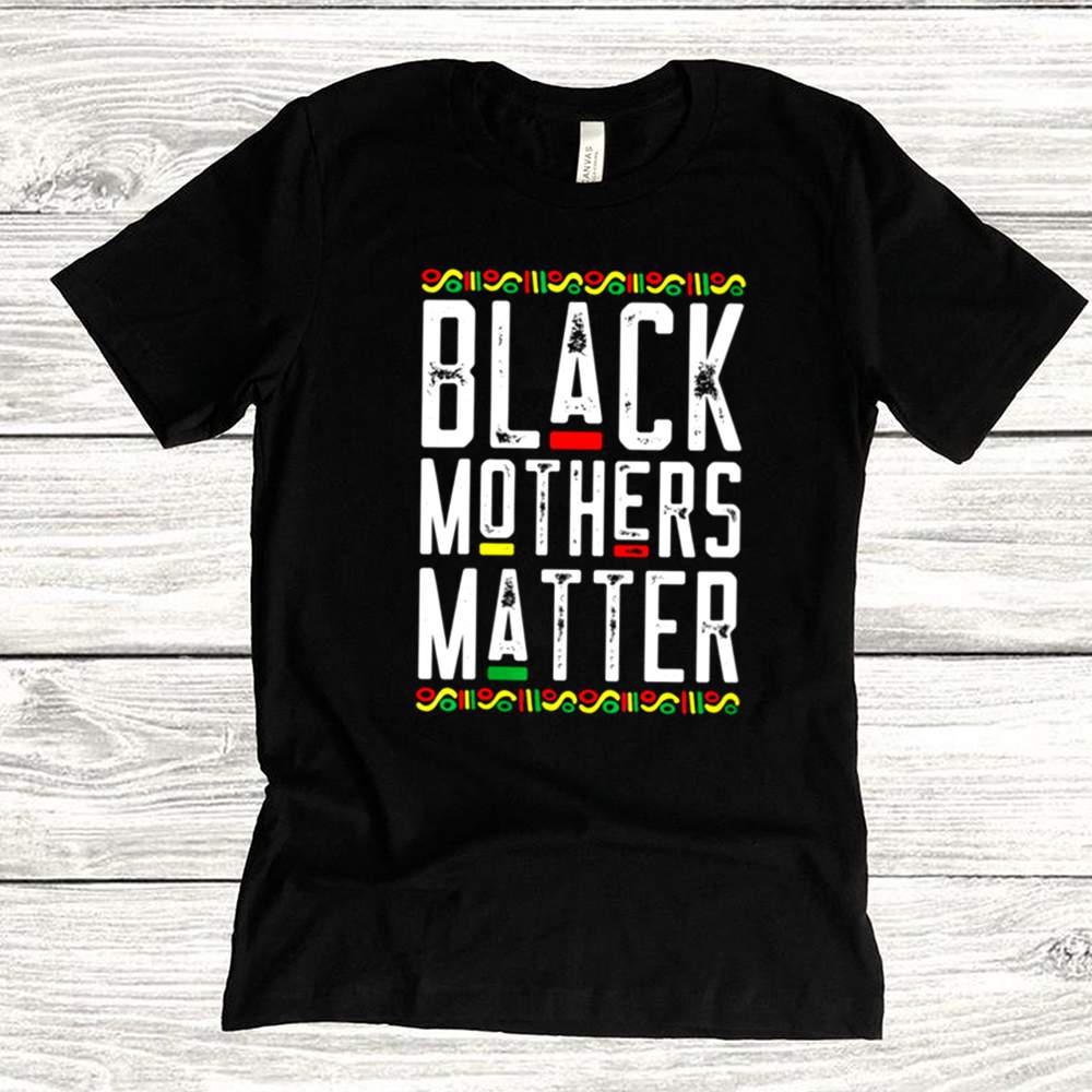 Black Mothers Matter African American Lives Mothers Day shirt 7