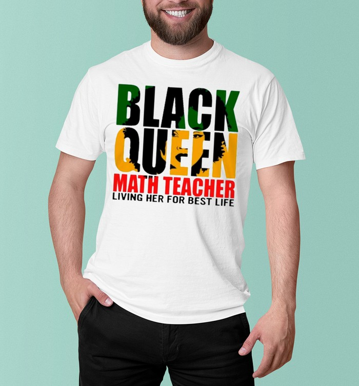 Black Queen Math Teacher Living Her For Best Life shirt 10